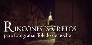 "Rincones ""secretos"" para fotografiar Toledo de noche"
