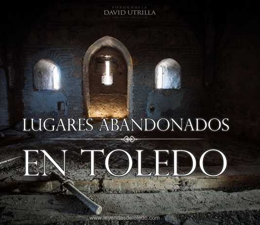 Lugares Abandonados en Toledo