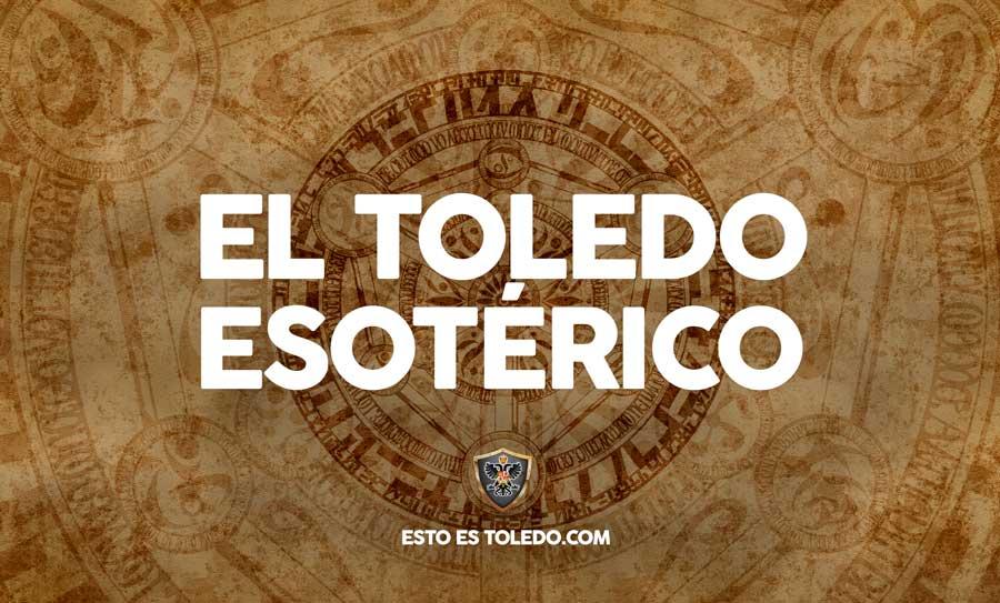 Esto es Toledo 10: Toledo Esotérico