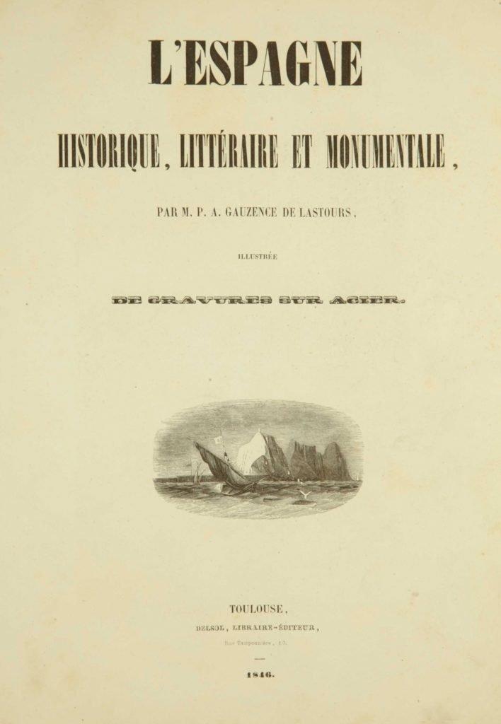 L'Espagne historique, littéraire et monumentale (M.P.A. Gauzence de Lastours). Toulouse, 1846.