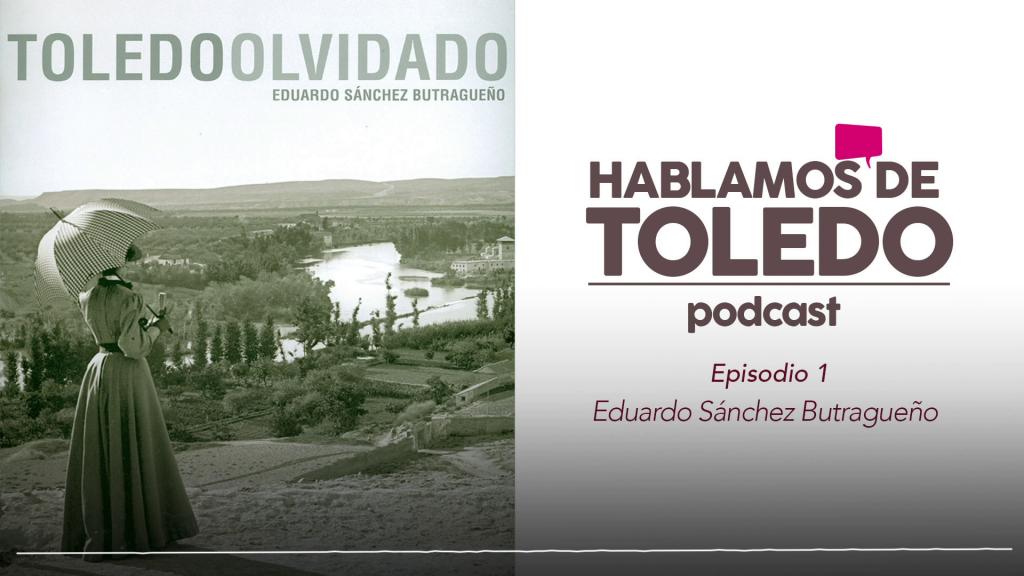 Hablamos de Toledo 1 - Toledo Olvidado